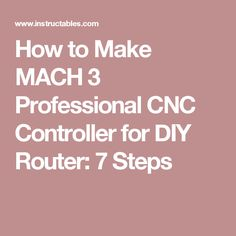 How to Make MACH 3 Professional CNC Controller for DIY Router: 7 Steps
