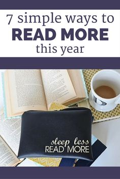 7 simple ways to read more this year. Put your time to good use to make 2016 your best reading year yet!