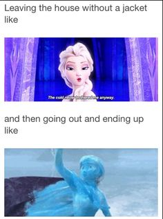 It's. Too. Cold. - Disney's Frozen. This is SOOO true with me! lol