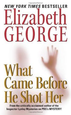 What Came Before He Shot Her by Elizabeth George, http://www.amazon.com  Out of all of Elizabeth George's books in this series, this BY FAR was my very favorite. It's heart wrenching! A must read, it can also be read as a stand alone. :)