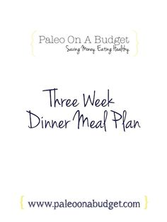 Download a Three Week Dinner Meal Plan | Paleo On A Budget