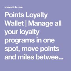 Points Loyalty Wallet | Manage all your loyalty programs in one spot, move points and miles between programs, and redeem them for shopping and dining gift cards.