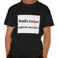 Worlds Hottest Landscape Architect T Shirt, Hoodie Sweatshirt