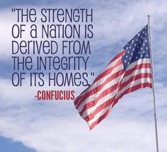"""America's homes, if [our great country] is to endure, must be fortified and preserved. They must be morally and spiritually sound. No nation can rise above its homes. The good home is the rock foundation—the cornerstone of civilization... [especially] in building character. There can be no satisfactory substitute for the home... [which] must be safeguarded, strengthened, and restored to its rightful importance."" –Ezra Taft Benson"
