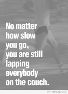 Keep moving.. even if its in slow motion