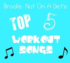 My Top 5 Workout Songs, plus a bonus song!