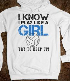 I know I play like a girl volleyball Hoodie Sweatshirt, WANT THIS SWEATSHIRT!!!