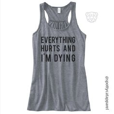 Everything Hurts and i'm Dying, flowy racerback tank,  fitness, gym,workout,yoga,pilates,barre by SpottyCatApparel on Etsy