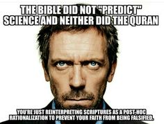 """Atheism, Religion, God is Imaginary. The Bible did not """"predict"""" science and neither did the Quran. You're just reinterpreting scriptures as a post-hoc rationalization to prevent you faith from being falsified."""