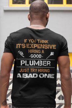 Plumbing Shirt - If You Think It's Expensive Hiring A Good Plumber, Just Try Hiring A Bad One. Click here for many other awesome designs https://teespring.com/stores/beetee-plumber?utm_source=pin
