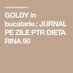 GOLDY in bucatarie.: JURNAL PE ZILE PTR DIETA RINA 90 Rina Diet, Healthy Life, Meal Prep, Blog, Recipes, Exercise, Gym, Shape, Workout