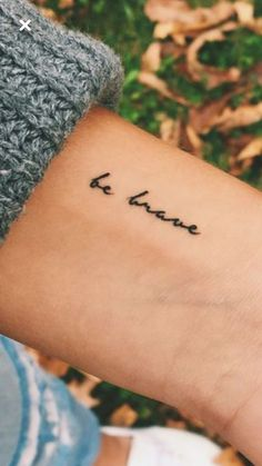 Be brave tattoo. Mini Tattoos, Dainty Tattoos, Wrist Tattoos, Body Art Tattoos, Tatoos, Tattoo Fonts, Tattoo Quotes, Tattoo Pequeños Mujer, Geometric Tatto