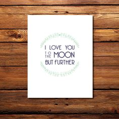 I Love You to the Moon but Further 8'' x 10'' by WintsPrints Love this!