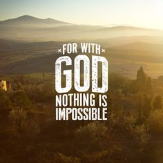 For with God nothing is ever impossible and no word from God shall be without power or impossible of fulfilment. Luke 1:37 (AMP)  This 'verse' was spoken to a teenage Mary in the middle of a conversation she had with…