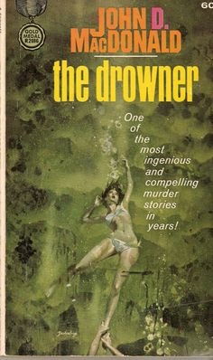 The Drowner, Fawcett Gold Medal, 1963 Pulp Fiction Book, Crime Fiction, Murder Stories, Pulp Magazine, Magazine Covers, Online Comics, Robert Mcginnis, Vintage Book Covers, Up Book