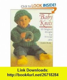 Baby Knits 32 Original Designs for 0-3 Year Olds (9780312020613) Debbie Bliss , ISBN-10: 0312020619  , ISBN-13: 978-0312020613 ,  , tutorials , pdf , ebook , torrent , downloads , rapidshare , filesonic , hotfile , megaupload , fileserve