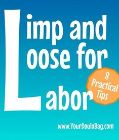 8 tips for staying limp and loose in labor to allow the cervix to open more effectively, great tips for moms and doulas, put this tip in your hospital bag