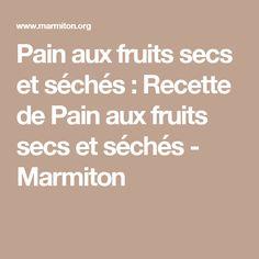 Pain aux fruits secs et séchés : Recette de Pain aux fruits secs et séchés - Marmiton