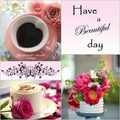 Have a beautiful day collage Good Morning Today, Good Morning Coffee, Good Morning Greetings, Morning Wish, Good Morning Beautiful People, Have A Beautiful Day, Good Morning Images, Good Morning Quotes, Dream Collage