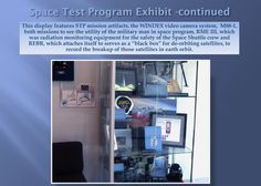 "This display features STP mission artifacts, the WINDEX video camera system,  M88-1,   both missions to see the utility of the military man in space program, RME III, which  was radiation monitoring equipment for the safety of the Space Shuttle crew and  REBR, which attaches itself to serves as a ""black box"" for de-orbiting satellites, to  record the breakup of those satellites in earth orbit."