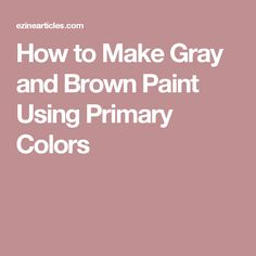 How to Make Gray and Brown Paint Using Primary Colors