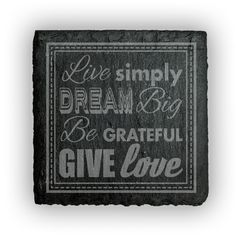 Square Slate Coasters (set of 4)  - Live Simply Dream Big Be Grateful Give Love