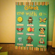 Interchangeable greeting board!! Part of concsious discipline. :)