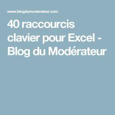 40 raccourcis clavier pour Excel - Blog du Modérateur