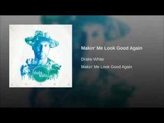 Makin' Me Look Good Again - Drake White