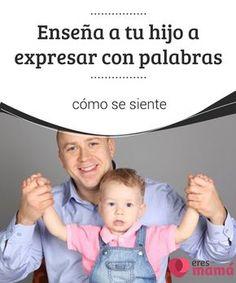 Enseña a tu #hijo a expresar con palabras cómo se siente   Nuestros hijos muchas veces se sienten #inseguros y tenemos que ayudarles a #expresar sus #sentimientos y #emociones con palabras