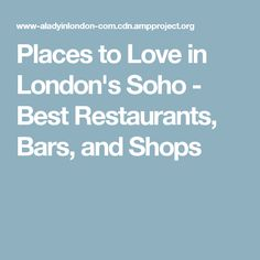 Places to Love in London's Soho - Best Restaurants, Bars, and Shops