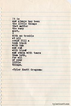 It is and has always been the little things that matter the very most. Typewriter Series #409, by Tyler Knott Gregson.