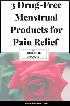 3 Drug-Free Menstrual Products for Pain Relief http://www.othersideof25.com/3-drug-free-menstrual-products-pain-relief/
