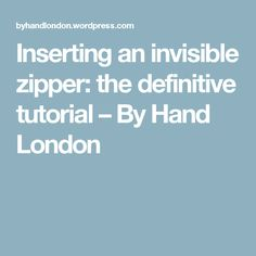 Inserting an invisible zipper: the definitive tutorial – By Hand London