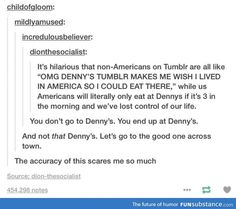 As an American this is too true. Denny's is delicious, at times.