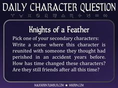 ★ Daily Character Question ★Knights of a FeatherPick one of your secondary characters:Write a scene where this character is reunited with someone they thought had perished in an accident years before. How has time changed these characters? Are they still friends after all this time?Any work you create based off this prompt belongs to you, no sourcing is necessary though it would be really appreciated! And don't forget to tag maxkirin (or tweet @MistreKirin), so that I can check-out your…