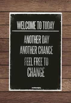 """workisnotajob:  You don't need to wait until 2011 if you'd like to change! Get the workisnotajob. limited edition Poster """"Welcome to today"""", manually pulled, signed and numbered. A friendly reminder that you have options and are always free to change.   http://etsy.me/fnhFLl *Hallo Deutschland! shipping innerhalb Deutschlands nur €5! Hurrah!"""