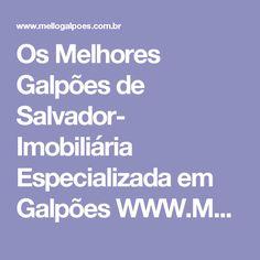 Os Melhores Galpões de Salvador- Imobiliária Especializada em Galpões WWW.MELLOIMOVEIS.COM