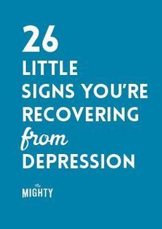 26 Little Signs You're Recovering From Depression. www.dealwithmentalillness.com