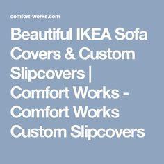 Beautiful IKEA Sofa Covers & Custom Slipcovers | Comfort Works - Comfort Works Custom Slipcovers
