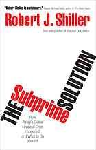 The subprime solution : how today's global financial crisis happened, and what to do about it
