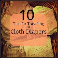 Naturally Mindful: 10 Tips for Traveling with Cloth Diapers