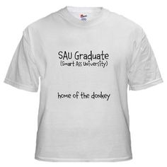 SAU Graduate T-Shirt on of our sarcastic and funny designs