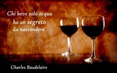 "Baudelaire ""Those who drink only water/have a secret/to hide"" Coffee Restaurants, Italian Phrases, For You Song, In Vino Veritas, Commercial Photography, Words Quotes, Wine Recipes, Wines, Sentences"