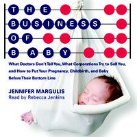 Audio Book: Business of Baby, by Jennifer Margulis, read by Rebecca Jenkins by Post Hypnotic Press Books on SoundCloud