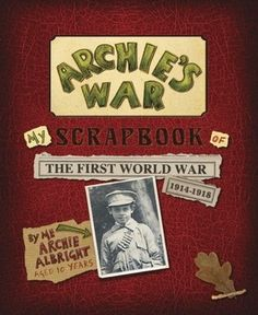 Archie's war : my scrapbook of the First World War, [Marcia Williams] -- When Archie is given a scrapbook for his tenth birthday in he chronicles the next four years of his life using documents, artifacts, and comic strips. World War One, First World, English Units, History For Kids, Canadian History, Story Of The World, Teaching Reading, Teaching Ideas, My Scrapbook