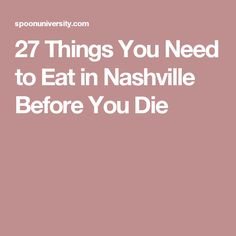 27 Things You Need to Eat in Nashville Before You Die
