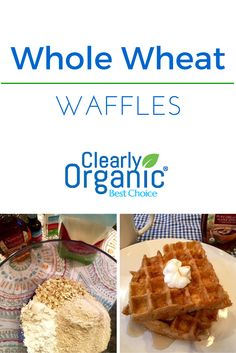 Crisp, golden Whole Wheat Waffles. Serve with fresh seasonal fruit for a balanced breakfast! | Clearly Organic Nutritionist Corner