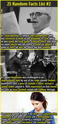 "1. Ossip Bernstein, a famous chess grandmaster, who was sentenced to death by the Bolsheviks in 1918. While he was facing the firing squad, a Russian officer that heard his name offered him the chance to prove his identity in a game of chess. He beat the officer and was released. 2. In Spanish, ""esposas"" means both ""handcuffs"" and ""wives"" and it is not a coincidence."