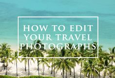 How to edit your travel photos in photoshop